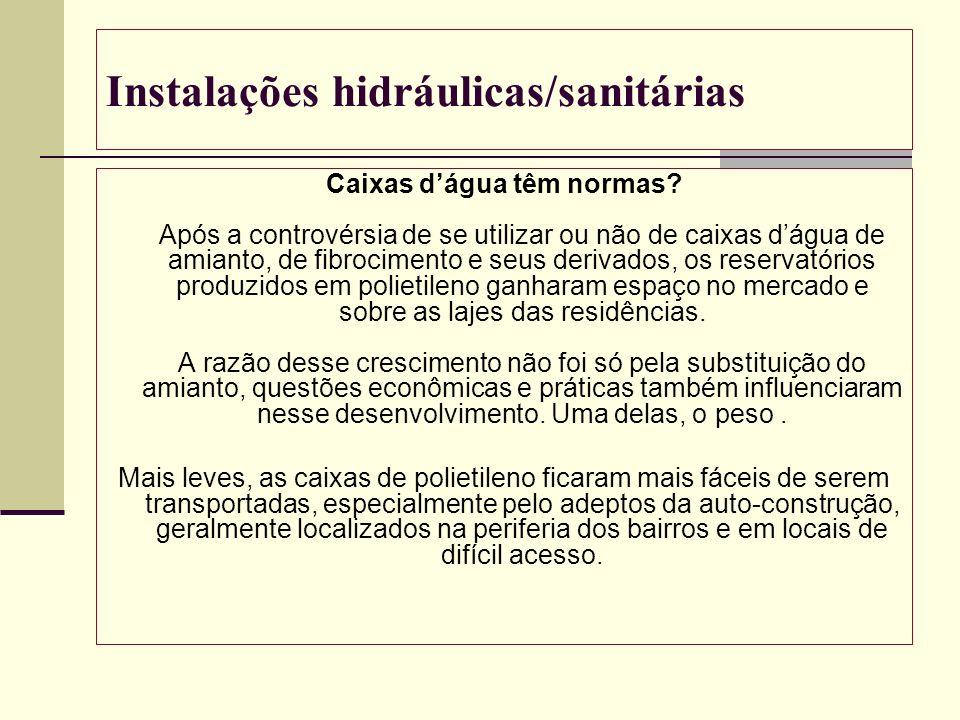 Instalações hidráulicas/sanitárias Caixas dágua têm normas? Após a controvérsia de se utilizar ou não de caixas dágua de amianto, de fibrocimento e se