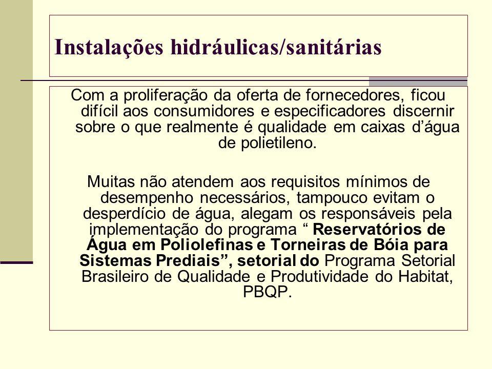 Instalações hidráulicas/sanitárias Com a proliferação da oferta de fornecedores, ficou difícil aos consumidores e especificadores discernir sobre o qu