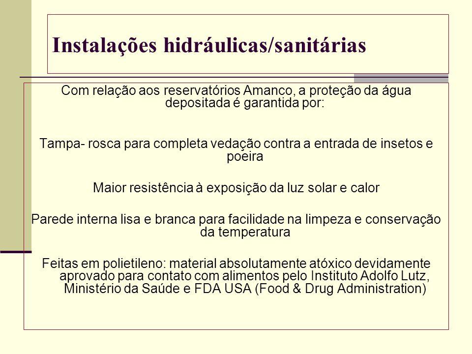 Instalações hidráulicas/sanitárias Com relação aos reservatórios Amanco, a proteção da água depositada é garantida por: Tampa- rosca para completa ved