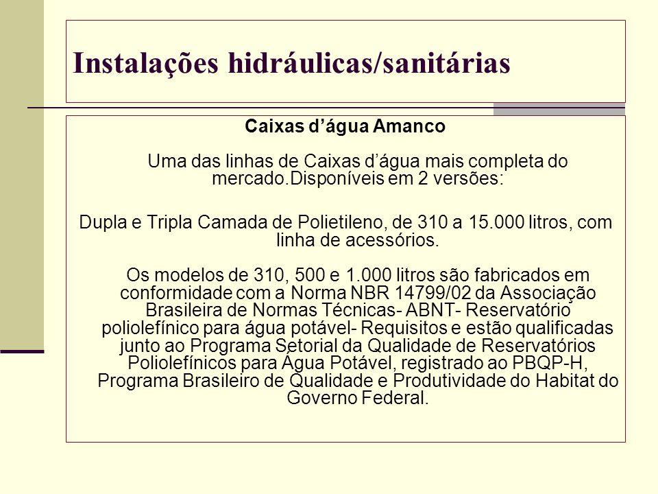Instalações hidráulicas/sanitárias Caixas dágua Amanco Uma das linhas de Caixas dágua mais completa do mercado.Disponíveis em 2 versões: Dupla e Tripl
