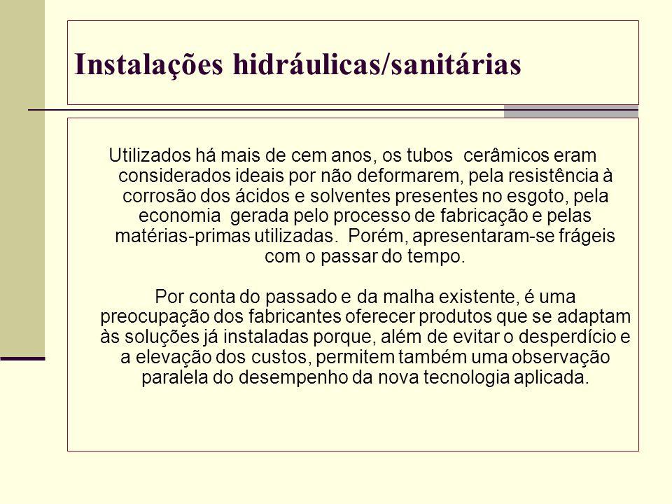 Instalações hidráulicas/sanitárias Utilizados há mais de cem anos, os tubos cerâmicos eram considerados ideais por não deformarem, pela resistência à