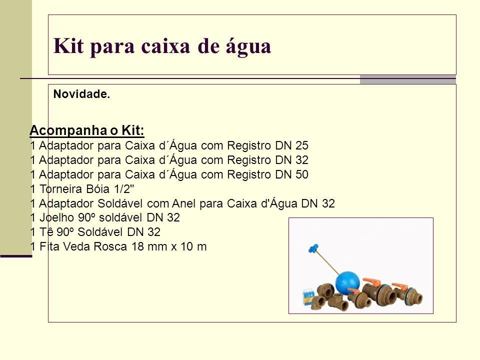 Kit para caixa de água Novidade. Acompanha o Kit: 1 Adaptador para Caixa d´Água com Registro DN 25 1 Adaptador para Caixa d´Água com Registro DN 32 1