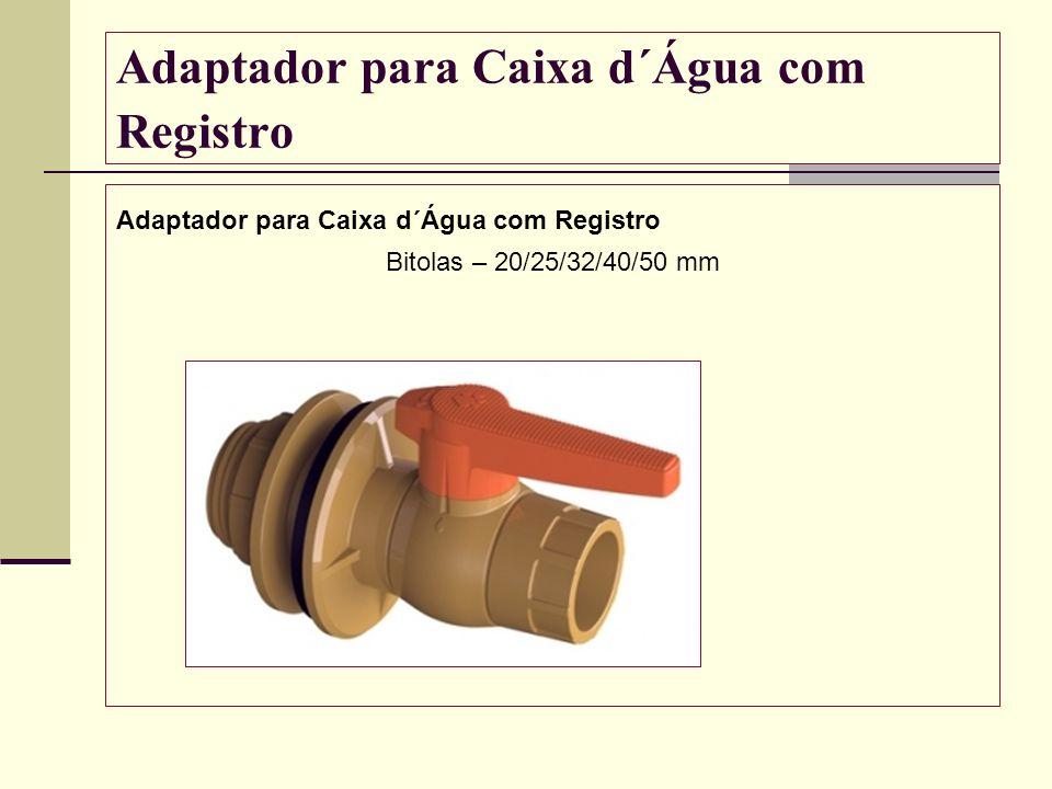 Adaptador para Caixa d´Água com Registro Bitolas – 20/25/32/40/50 mm