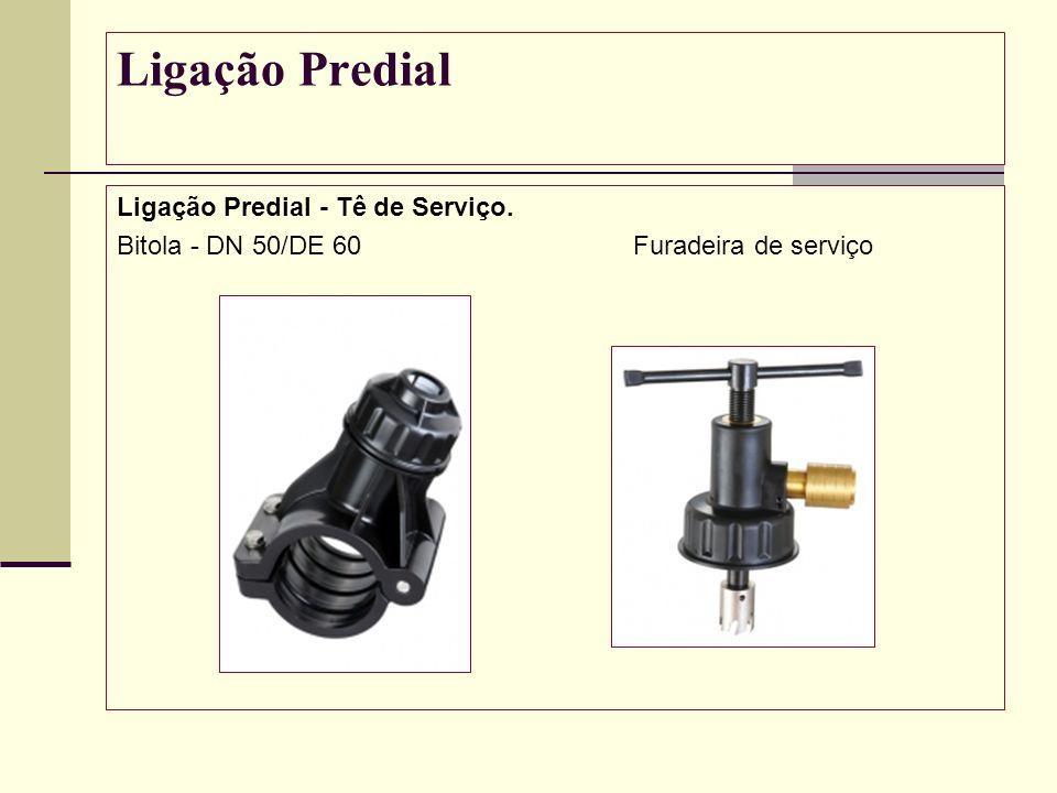 Ligação Predial Ligação Predial - Tê de Serviço. Bitola - DN 50/DE 60 Furadeira de serviço