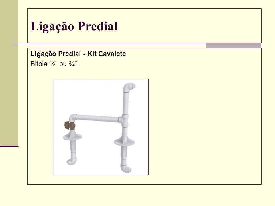 Ligação Predial Ligação Predial - Kit Cavalete Bitola ½¨ ou ¾¨.
