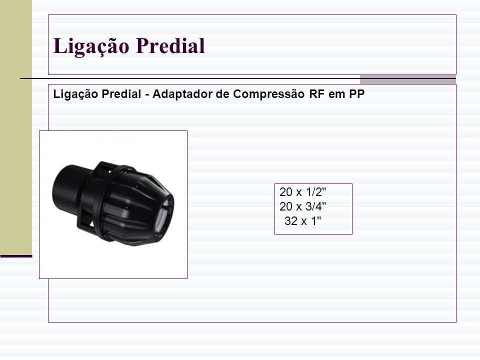 Ligação Predial Ligação Predial - Adaptador de Compressão RF em PP 20 x 1/2