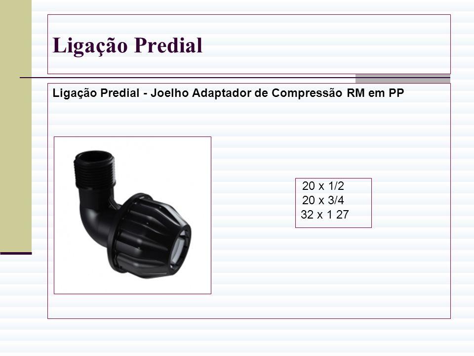 Ligação Predial Ligação Predial - Joelho Adaptador de Compressão RM em PP 20 x 1/2 20 x 3/4 32 x 1 27