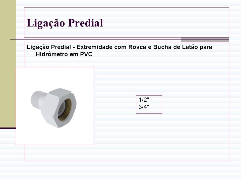 Ligação Predial Ligação Predial - Extremidade com Rosca e Bucha de Latão para Hidrômetro em PVC 1/2