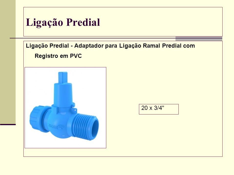 Ligação Predial Ligação Predial - Adaptador para Ligação Ramal Predial com Registro em PVC 20 x 3/4