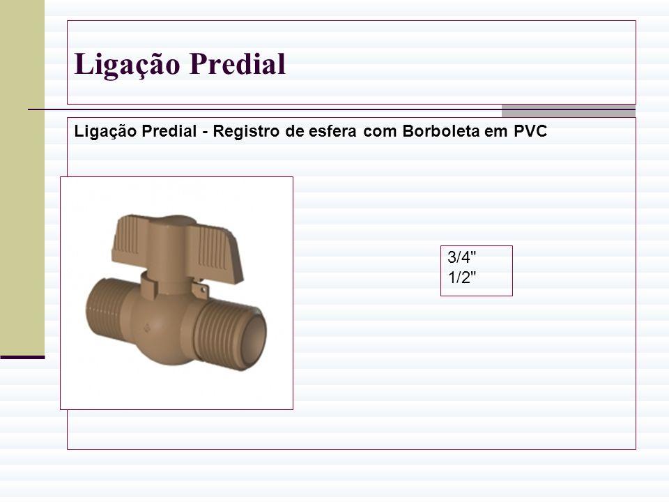 Ligação Predial Ligação Predial - Registro de esfera com Borboleta em PVC 3/4