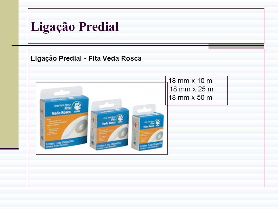 Ligação Predial Ligação Predial - Fita Veda Rosca 18 mm x 10 m 18 mm x 25 m 18 mm x 50 m