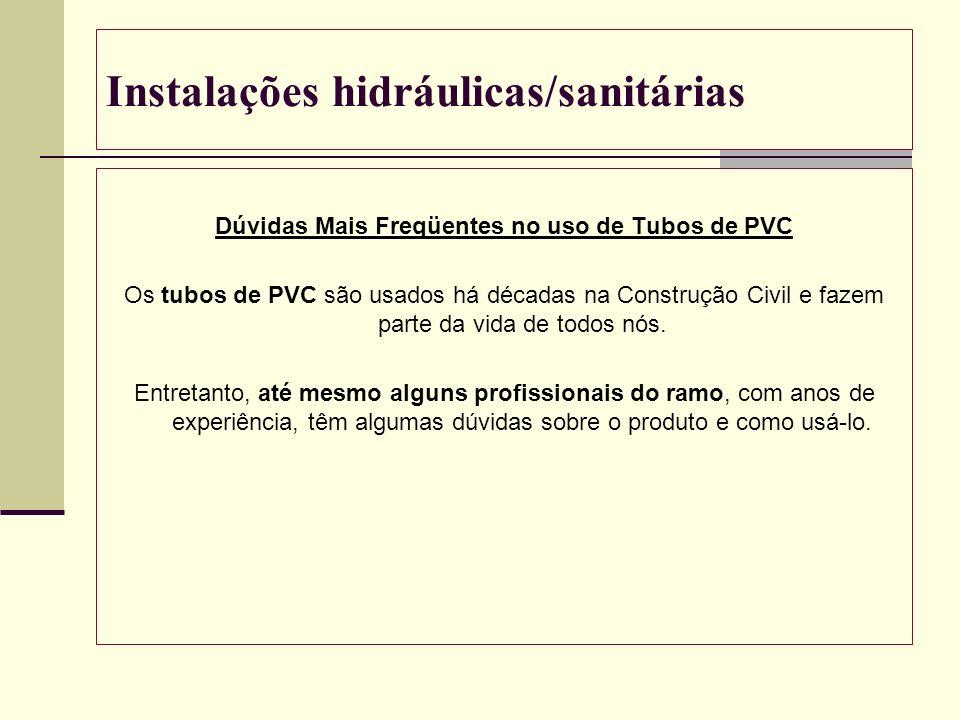 Instalações hidráulicas/sanitárias Dúvidas Mais Freqüentes no uso de Tubos de PVC Os tubos de PVC são usados há décadas na Construção Civil e fazem pa