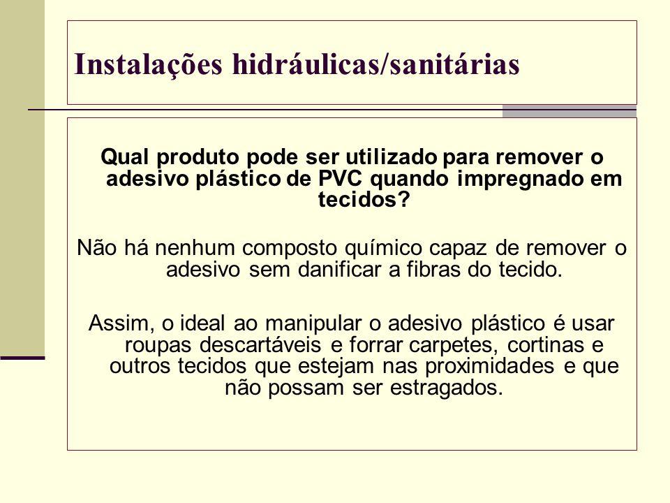 Instalações hidráulicas/sanitárias Qual produto pode ser utilizado para remover o adesivo plástico de PVC quando impregnado em tecidos? Não há nenhum
