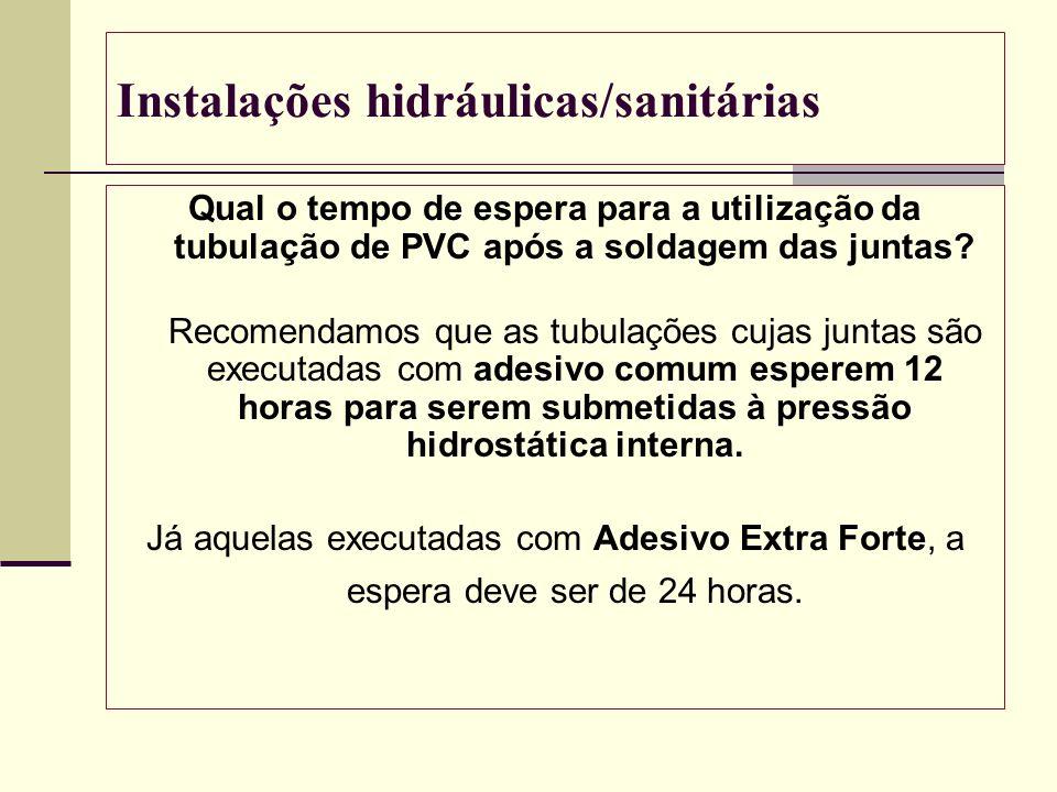 Instalações hidráulicas/sanitárias Qual o tempo de espera para a utilização da tubulação de PVC após a soldagem das juntas? Recomendamos que as tubula