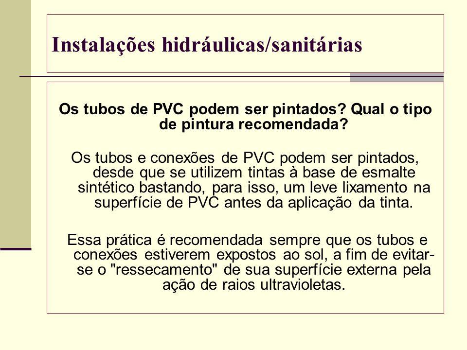 Instalações hidráulicas/sanitárias Os tubos de PVC podem ser pintados? Qual o tipo de pintura recomendada? Os tubos e conexões de PVC podem ser pintad