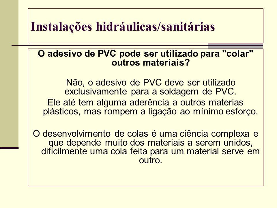 Instalações hidráulicas/sanitárias O adesivo de PVC pode ser utilizado para
