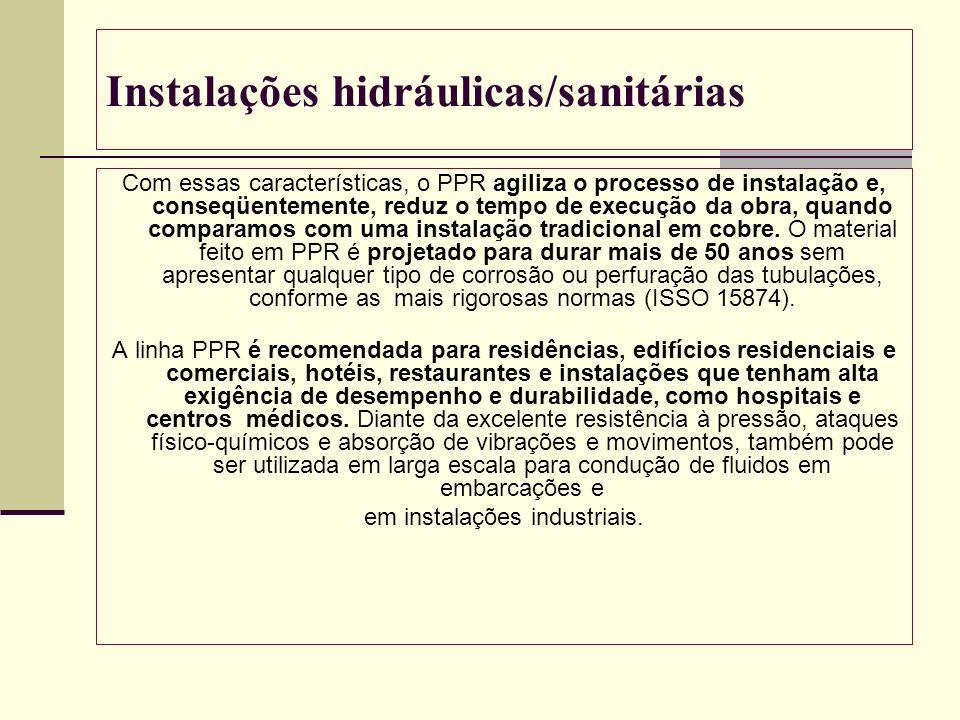 Instalações hidráulicas/sanitárias Com essas características, o PPR agiliza o processo de instalação e, conseqüentemente, reduz o tempo de execução da