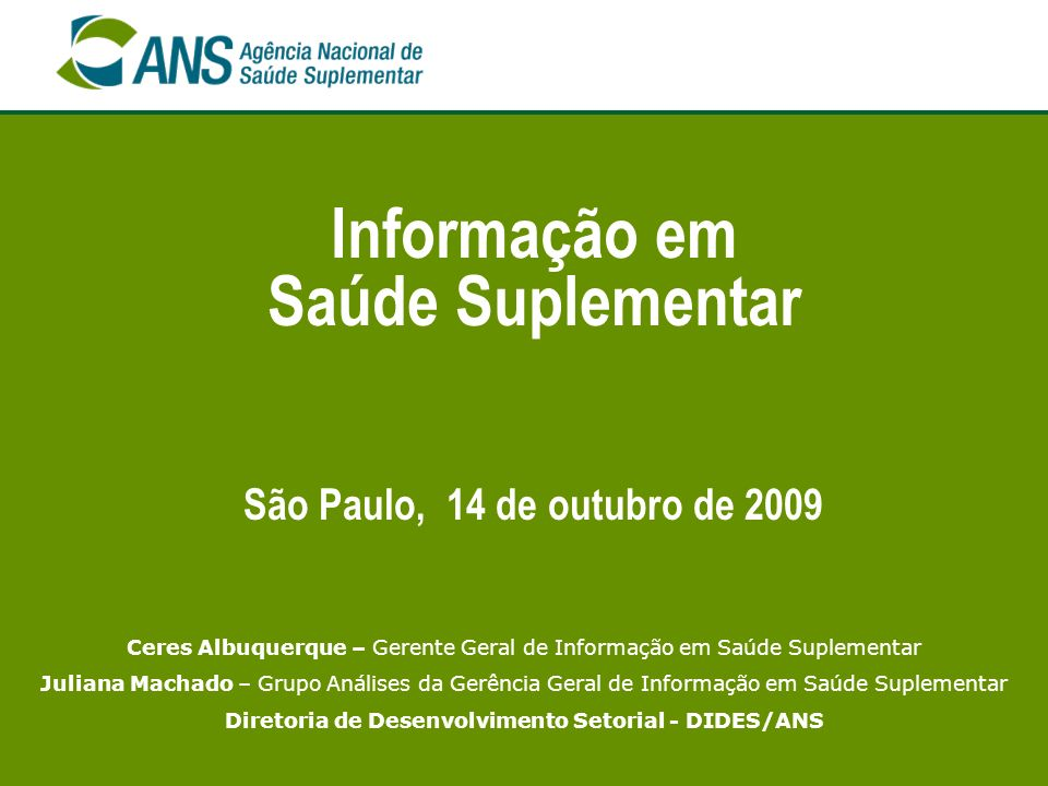 Informação em Saúde Suplementar Ceres Albuquerque – Gerente Geral de Informação em Saúde Suplementar Juliana Machado – Grupo Análises da Gerência Gera