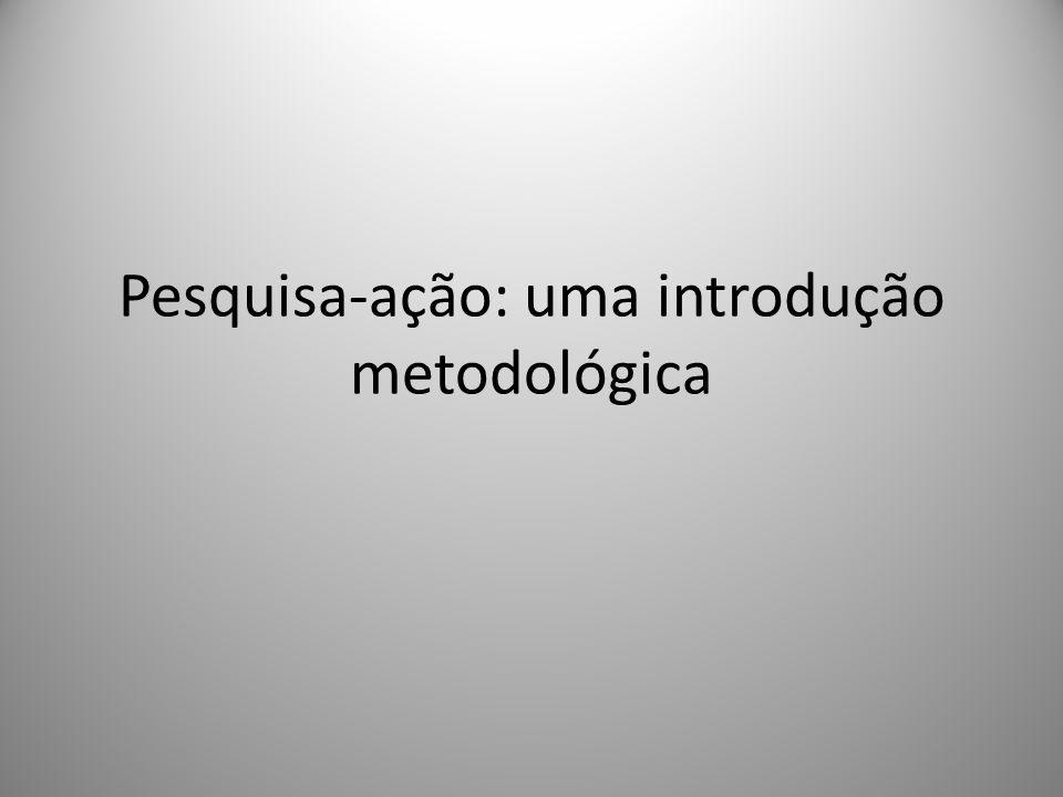 Pesquisa-ação: uma introdução metodológica