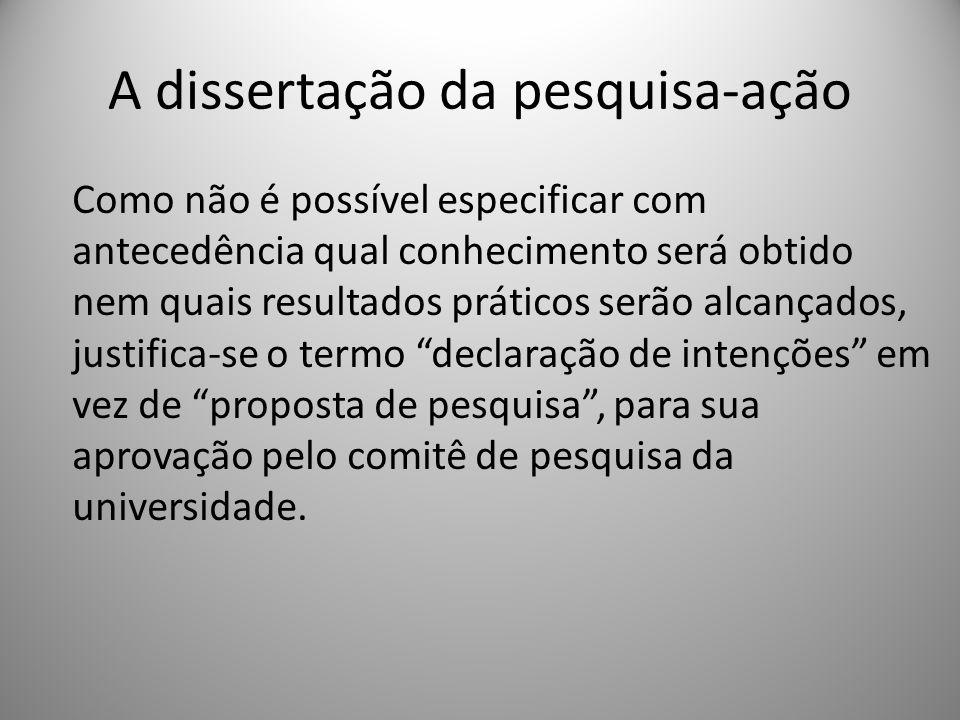 A dissertação da pesquisa-ação Como não é possível especificar com antecedência qual conhecimento será obtido nem quais resultados práticos serão alca