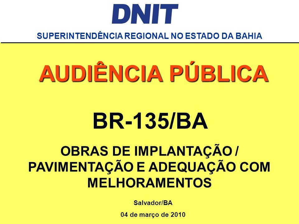 Audiência Pública Rodovia BR-135/BA DNIT SUPERINTENDÊNCIA REGIONAL NO ESTADO DA BAHIA BR-135/BA OBRAS DE IMPLANTAÇÃO / PAVIMENTAÇÃO E ADEQUAÇÃO COM ME