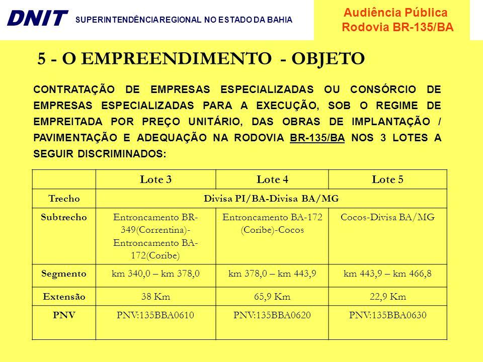 Audiência Pública Rodovia BR-135/BA DNIT SUPERINTENDÊNCIA REGIONAL NO ESTADO DA BAHIA 5 - O EMPREENDIMENTO - OBJETO CONTRATAÇÃO DE EMPRESAS ESPECIALIZ