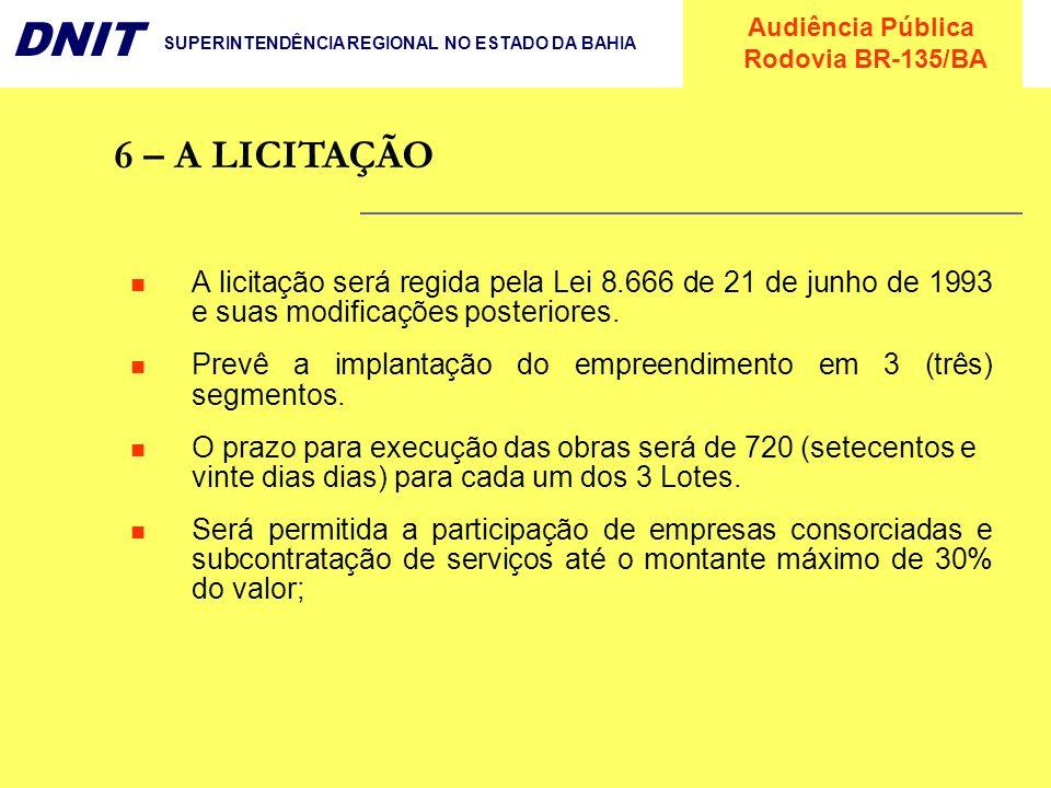 Audiência Pública Rodovia BR-135/BA DNIT SUPERINTENDÊNCIA REGIONAL NO ESTADO DA BAHIA 6 – A LICITAÇÃO A licitação será regida pela Lei 8.666 de 21 de