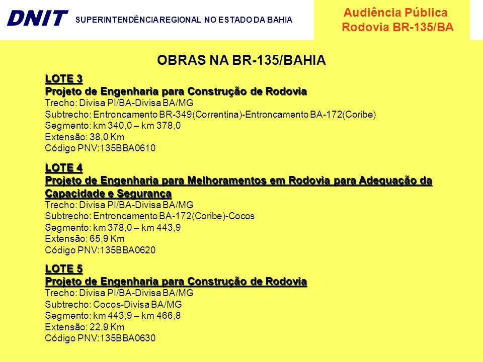 Audiência Pública Rodovia BR-135/BA DNIT SUPERINTENDÊNCIA REGIONAL NO ESTADO DA BAHIA LOTE 3 Projeto de Engenharia para Construção de Rodovia Trecho:
