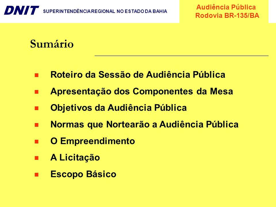 Audiência Pública Rodovia BR-135/BA DNIT SUPERINTENDÊNCIA REGIONAL NO ESTADO DA BAHIA Sumário Roteiro da Sessão de Audiência Pública Apresentação dos