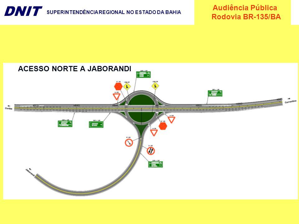 Audiência Pública Rodovia BR-135/BA DNIT SUPERINTENDÊNCIA REGIONAL NO ESTADO DA BAHIA ACESSO NORTE A JABORANDI