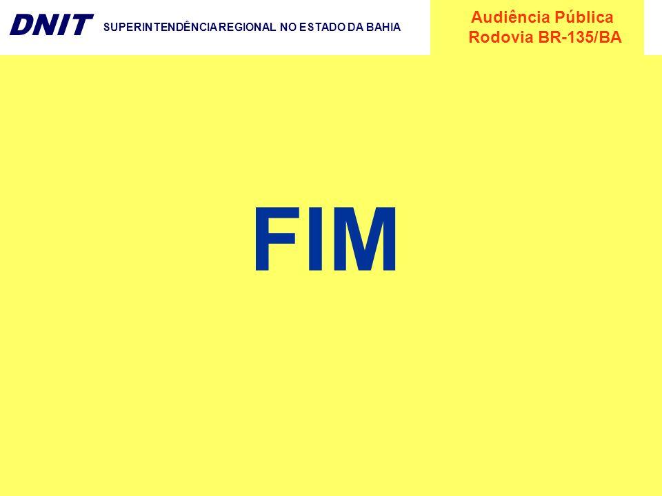 Audiência Pública Rodovia BR-135/BA DNIT SUPERINTENDÊNCIA REGIONAL NO ESTADO DA BAHIA FIM