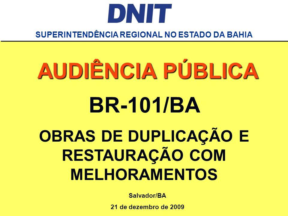 Audiência Pública Rodovia BR-101/BA DNIT SUPERINTENDÊNCIA REGIONAL NO ESTADO DA BAHIA BR-101/BA OBRAS DE DUPLICAÇÃO E RESTAURAÇÃO COM MELHORAMENTOS SU