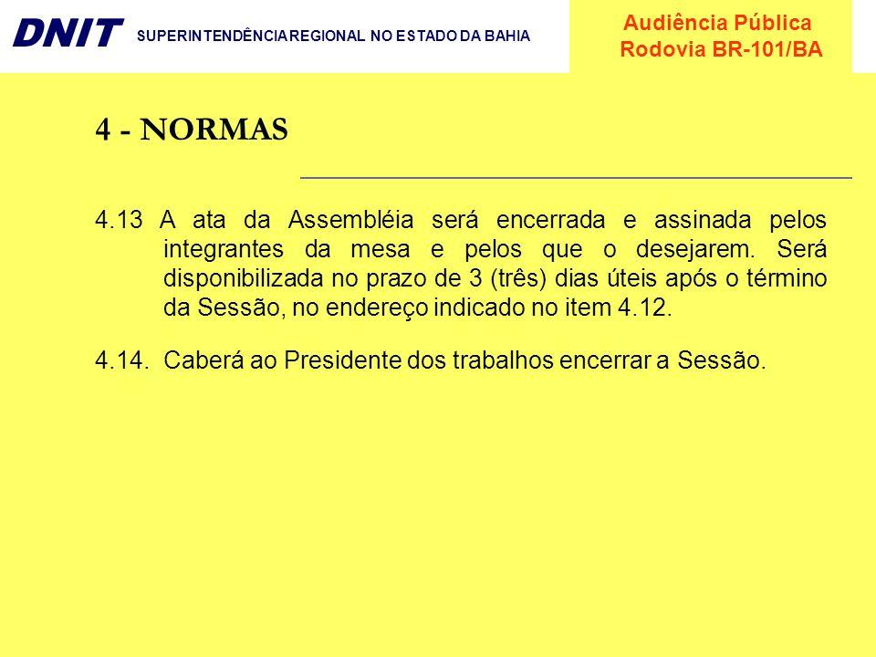 Audiência Pública Rodovia BR-101/BA DNIT SUPERINTENDÊNCIA REGIONAL NO ESTADO DA BAHIA 4.13 A ata da Assembléia será encerrada e assinada pelos integra