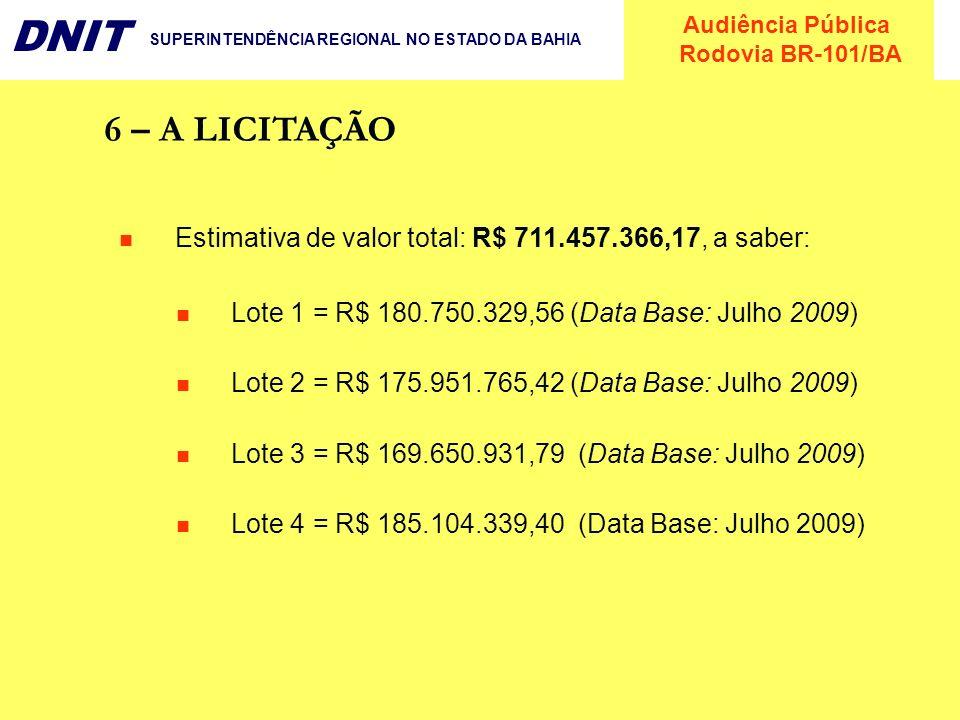 Audiência Pública Rodovia BR-101/BA DNIT SUPERINTENDÊNCIA REGIONAL NO ESTADO DA BAHIA 6 – A LICITAÇÃO Estimativa de valor total: R$ 711.457.366,17, a
