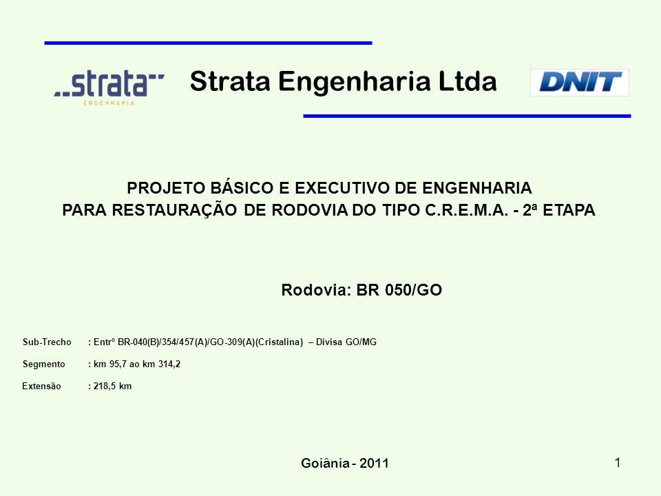 PROJETO BÁSICO E EXECUTIVO DE ENGENHARIA PARA RESTAURAÇÃO DE RODOVIA DO TIPO C.R.E.M.A. - 2ª ETAPA Rodovia: BR 050/GO Sub-Trecho : Entrº BR-040(B)/354