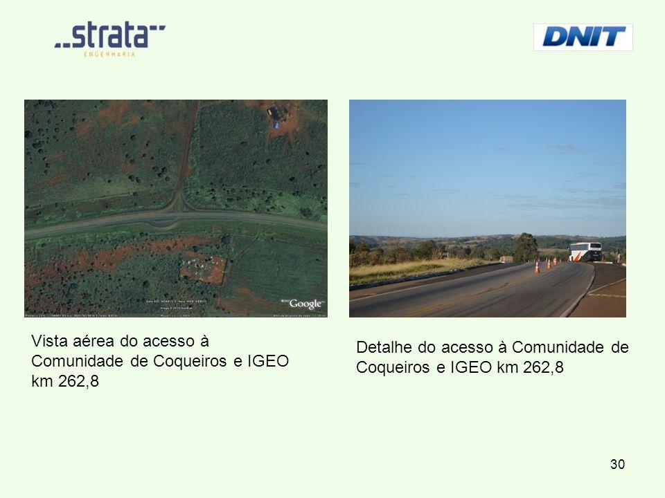 Vista aérea do acesso à Comunidade de Coqueiros e IGEO km 262,8 Detalhe do acesso à Comunidade de Coqueiros e IGEO km 262,8 30
