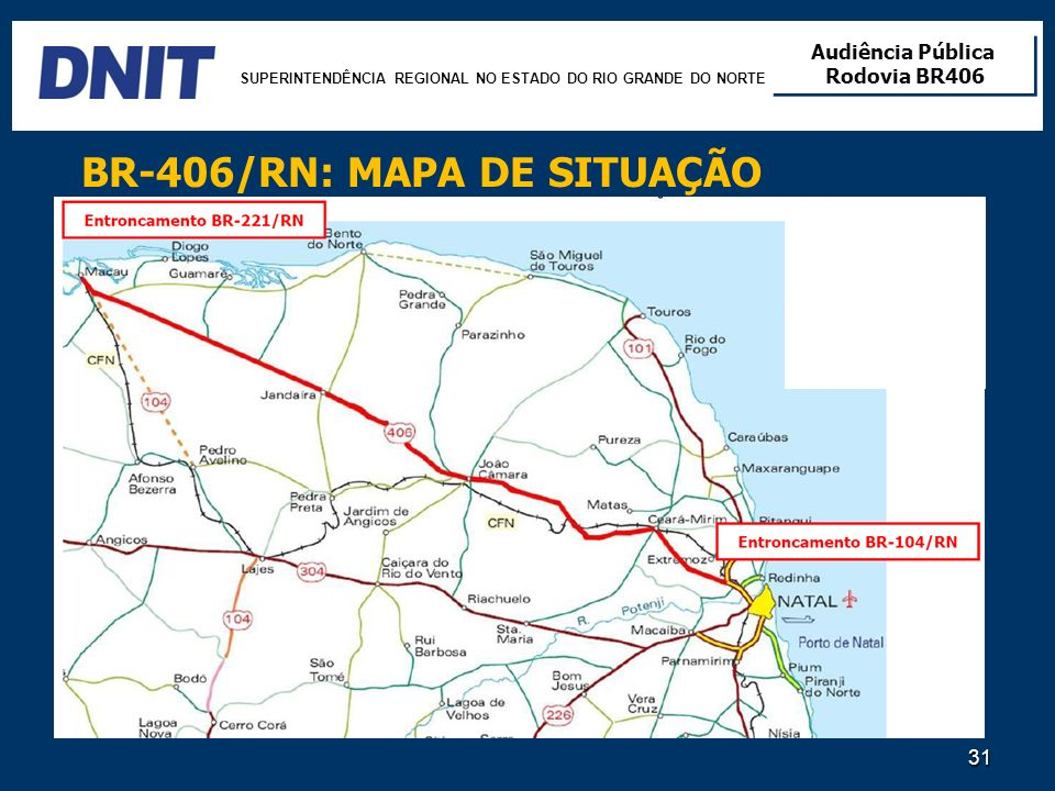 SUPERINTENDÊNCIA REGIONAL NO ESTADO DO RIO GRANDE DO NORTE Audiência Pública Rodovia BR406 Audiência Pública Rodovia BR406 31 BR-406/RN: MAPA DE SITUA
