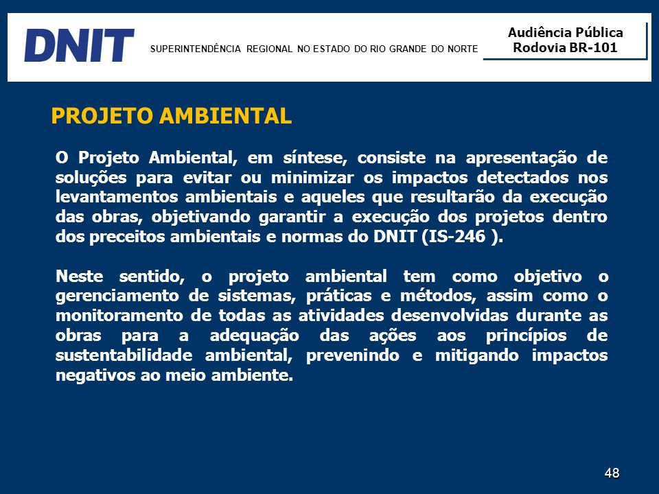 48 PROJETO AMBIENTAL O Projeto Ambiental, em síntese, consiste na apresentação de soluções para evitar ou minimizar os impactos detectados nos levanta