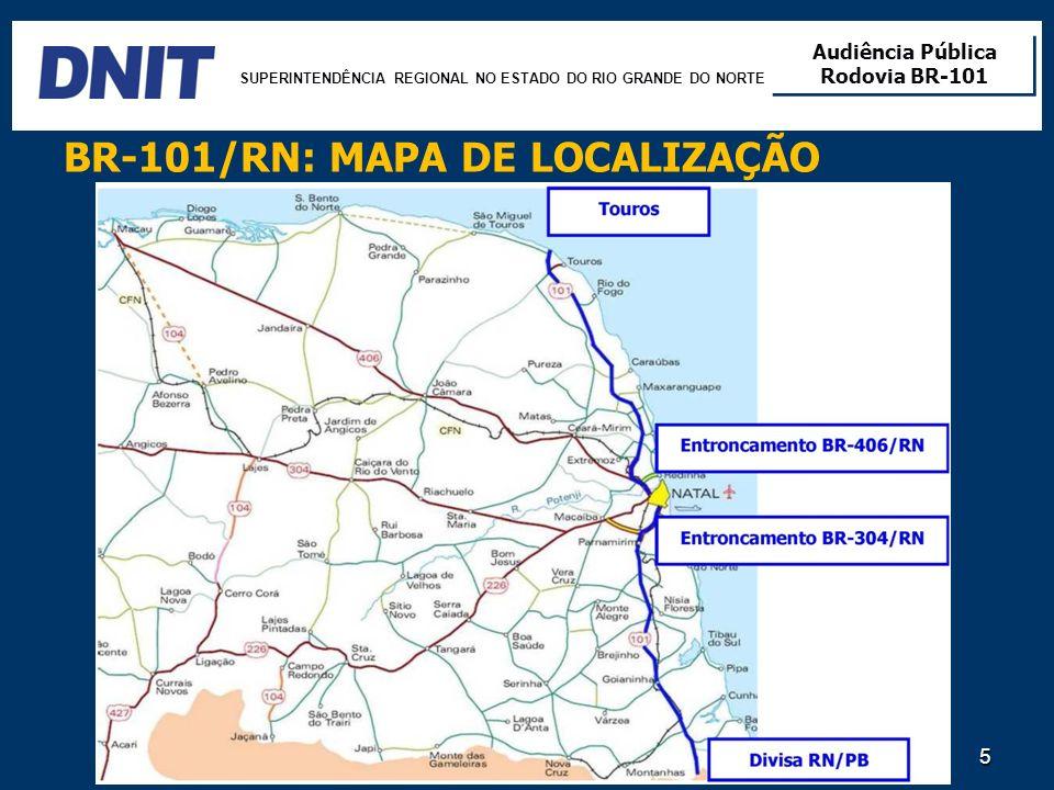SUPERINTENDÊNCIA REGIONAL NO ESTADO DO RIO GRANDE DO NORTE Audiência Pública Rodovia BR-101 Audiência Pública Rodovia BR-101 5 BR-101/RN: MAPA DE LOCA