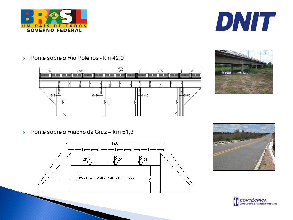 Ponte sobre o Rio Poleiros - km 42,0 Ponte sobre o Riacho da Cruz – km 51,3