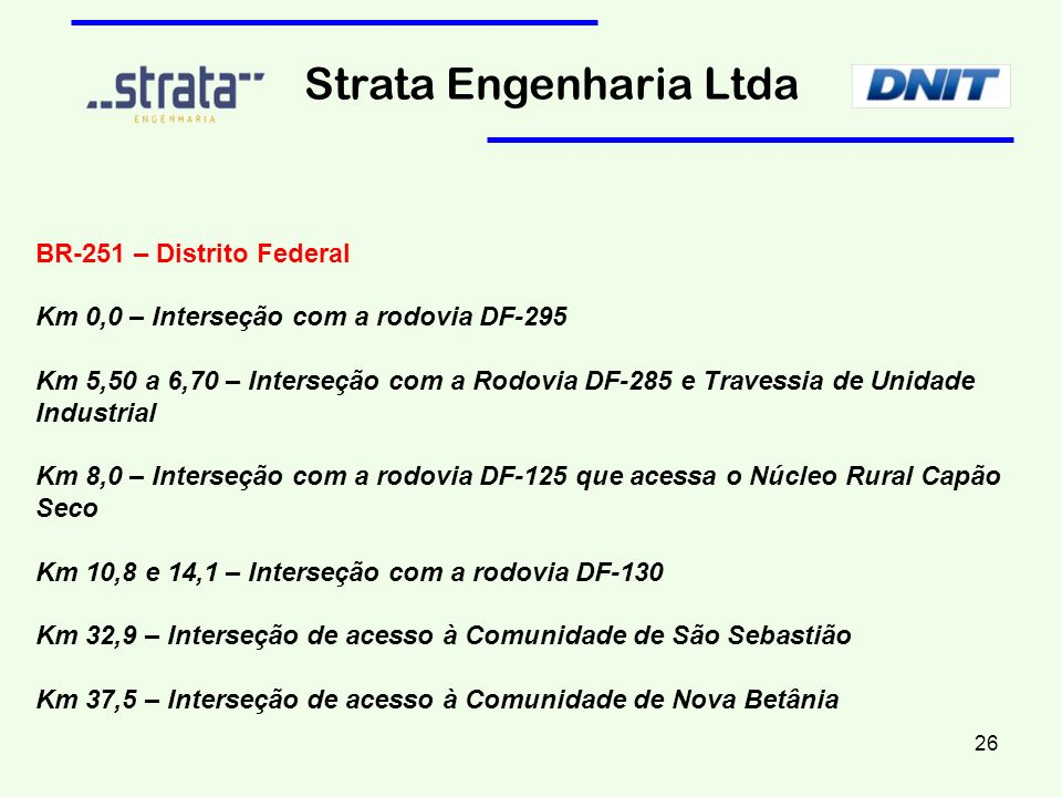 BR-251 – Distrito Federal Km 0,0 – Interseção com a rodovia DF-295 Km 5,50 a 6,70 – Interseção com a Rodovia DF-285 e Travessia de Unidade Industrial
