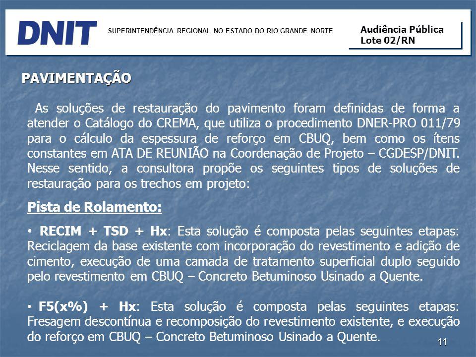 As soluções de restauração do pavimento foram definidas de forma a atender o Catálogo do CREMA, que utiliza o procedimento DNER-PRO 011/79 para o cálc