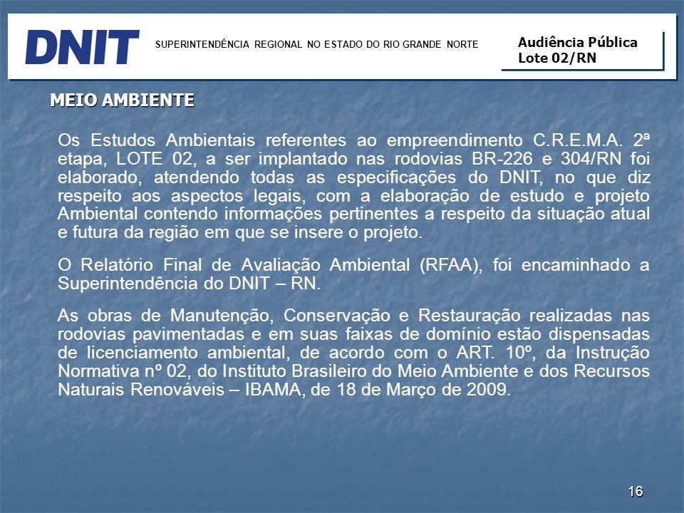 16 Os Estudos Ambientais referentes ao empreendimento C.R.E.M.A. 2ª etapa, LOTE 02, a ser implantado nas rodovias BR-226 e 304/RN foi elaborado, atend