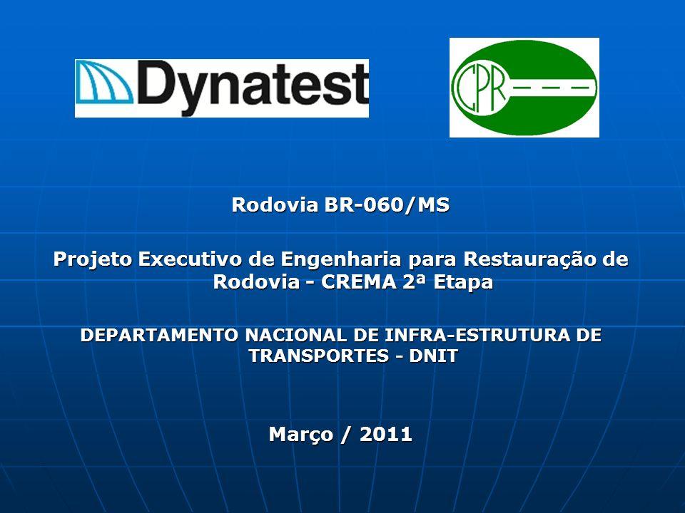 Rodovia BR-060/MS Projeto Executivo de Engenharia para Restauração de Rodovia - CREMA 2ª Etapa DEPARTAMENTO NACIONAL DE INFRA-ESTRUTURA DE TRANSPORTES