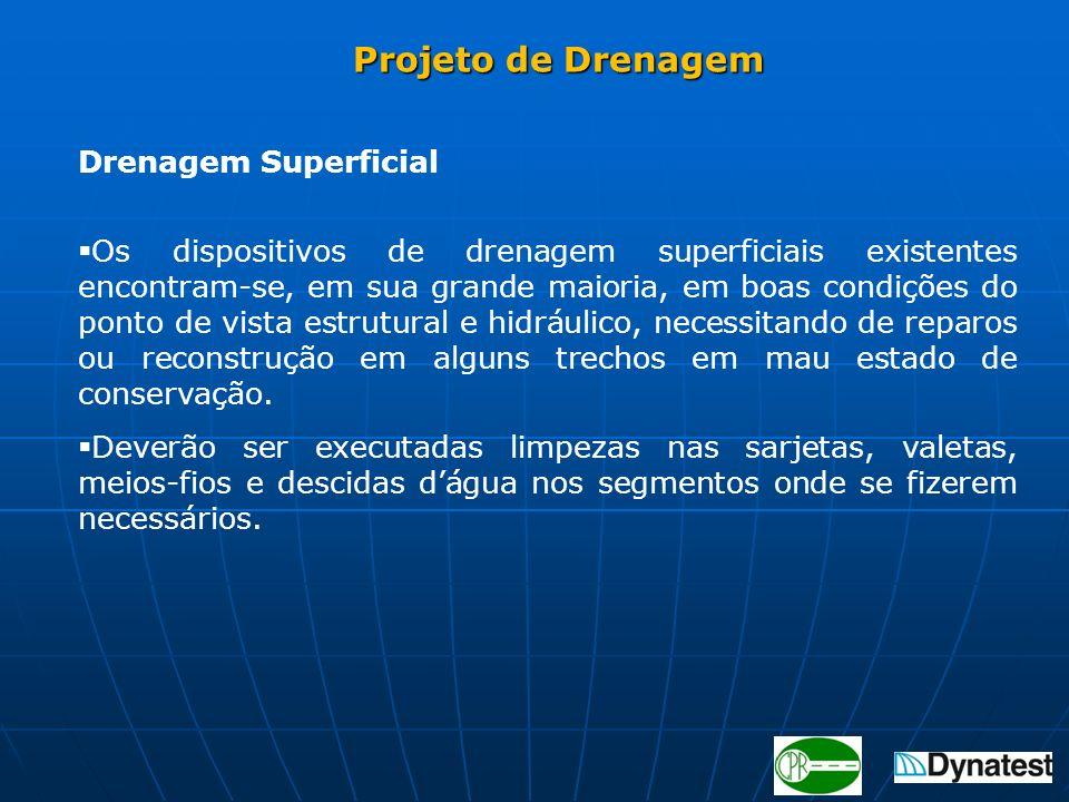Projeto de Drenagem Projeto de Drenagem Drenagem Superficial Os dispositivos de drenagem superficiais existentes encontram-se, em sua grande maioria,