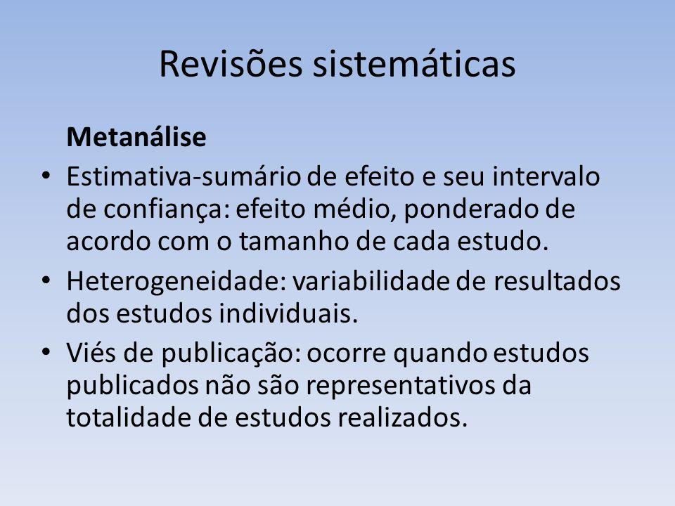 Revisões sistemáticas Metanálise Estimativa-sumário de efeito e seu intervalo de confiança: efeito médio, ponderado de acordo com o tamanho de cada estudo.