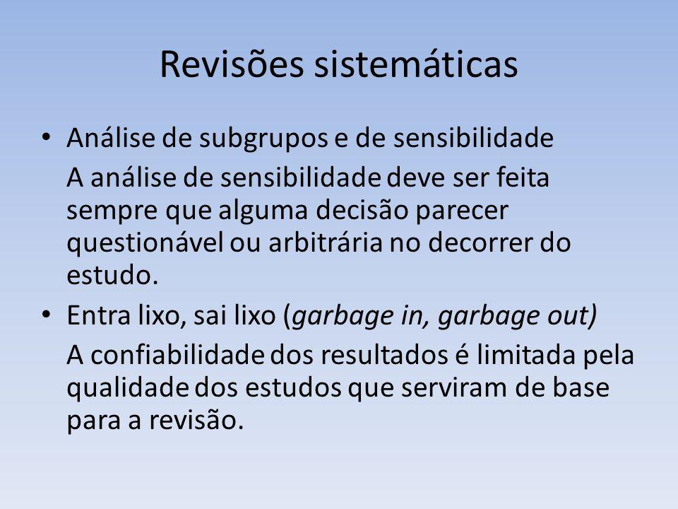 Revisões sistemáticas Análise de subgrupos e de sensibilidade A análise de sensibilidade deve ser feita sempre que alguma decisão parecer questionável ou arbitrária no decorrer do estudo.