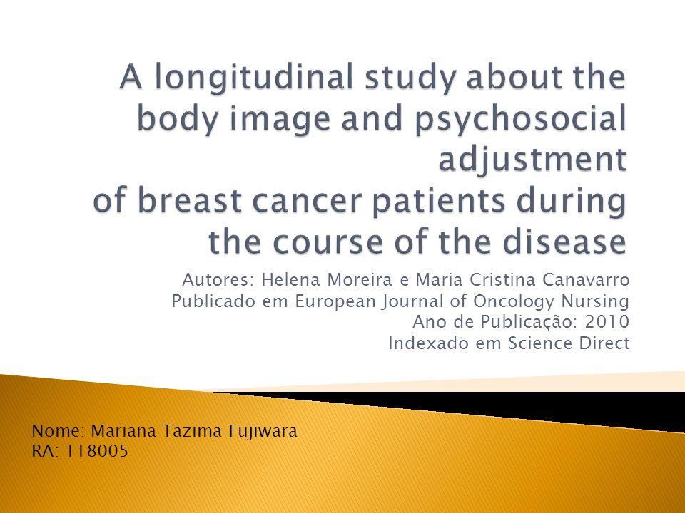 O processo de ajuste ao diagnóstico e tratamento do câncer de mama é complexo Mudanças na imagem corporal: perda de pêlos e retirada da mama Estudos mostram que a imagem corporal tem papel importante na forma como o paciente lida com a doença