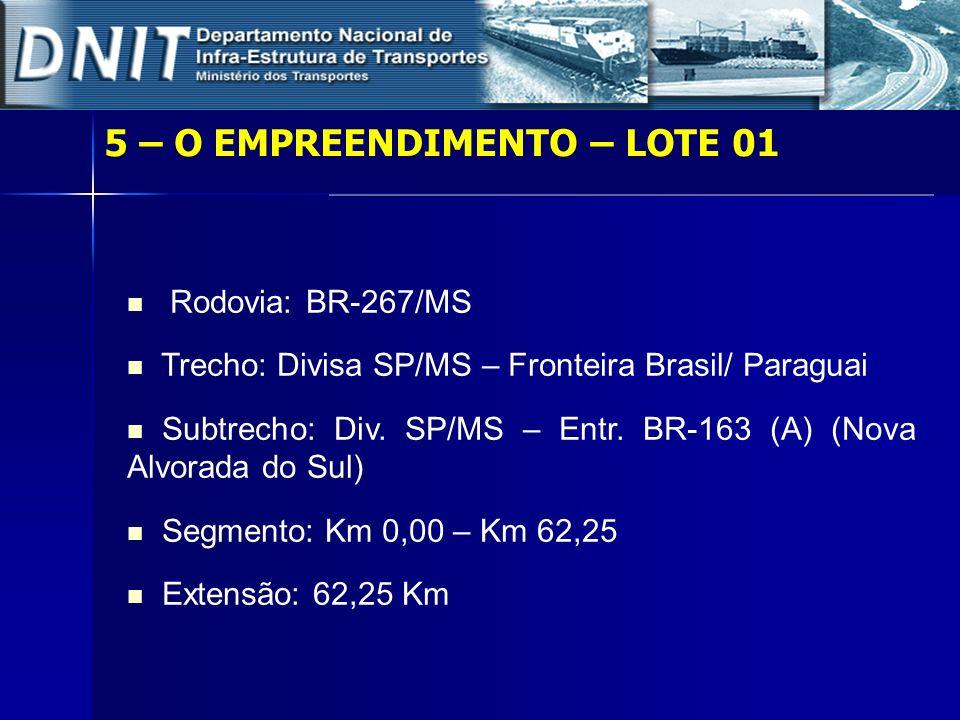 5 – O EMPREENDIMENTO – LOTE 01 Rodovia: BR-267/MS Trecho: Divisa SP/MS – Fronteira Brasil/ Paraguai Subtrecho: Div. SP/MS – Entr. BR-163 (A) (Nova Alv
