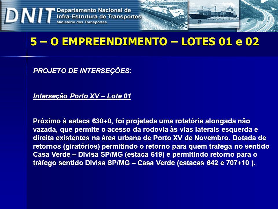 5 – O EMPREENDIMENTO – LOTES 01 e 02 PROJETO DE INTERSEÇÕES: Interseção Porto XV – Lote 01 Próximo à estaca 630+0, foi projetada uma rotatória alongad